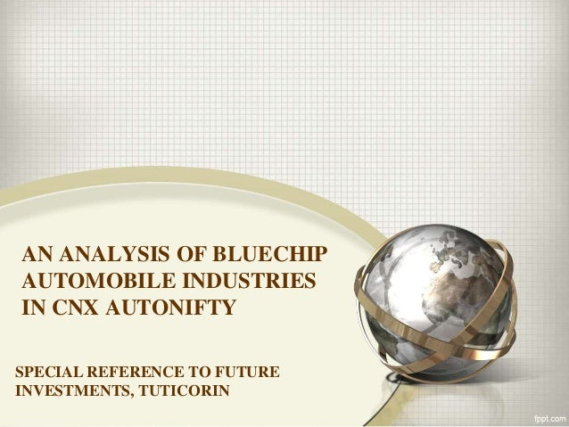 AN ANALYSIS OF BLUECHIP AUTOMOBILE INDUSTRIES IN CNX AUTONIFTY SPECIAL REFERENCE TO FUTURE INVESTMENTS, TUTICORIN