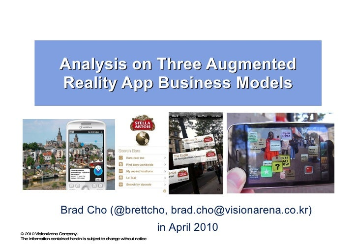 Analysis on Three Augmented Reality App Business Models Brad Cho (@brettcho, brad.cho@visionarena.co.kr)  in April 2010