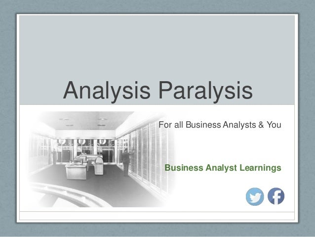 Analysis Paralysis For all Business Analysts & You  Business Analyst Learnings