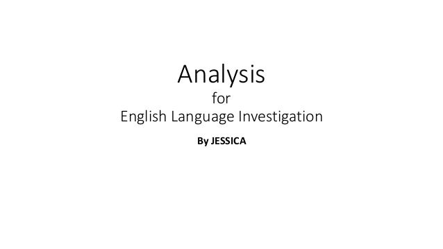 Analysis  for  English Language Investigation  By JESSICA
