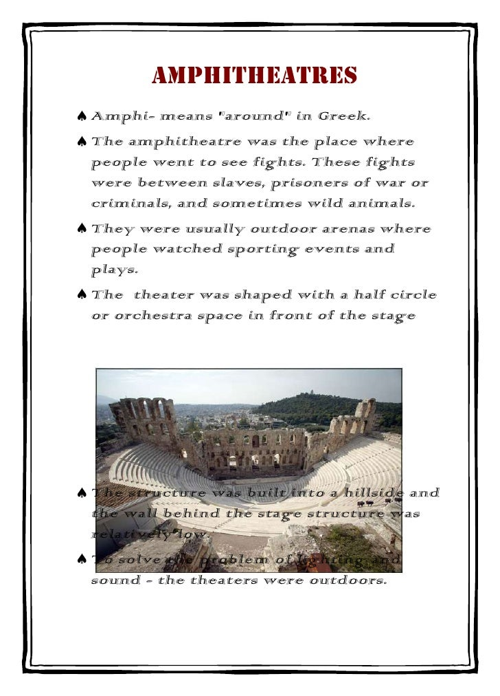 "AmphitheatresAmphi- means ""around"" in Greek.The amphitheatre was the place wherepeople went to see fights. These fightswer..."