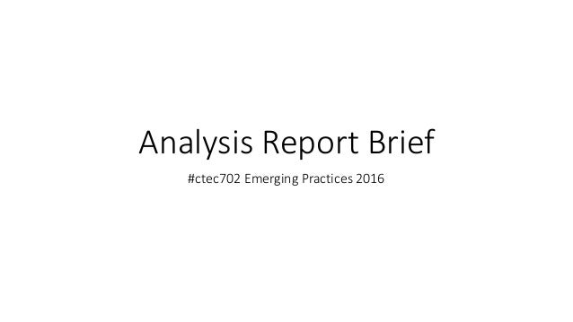Analysis Report Brief #ctec702 Emerging Practices 2016