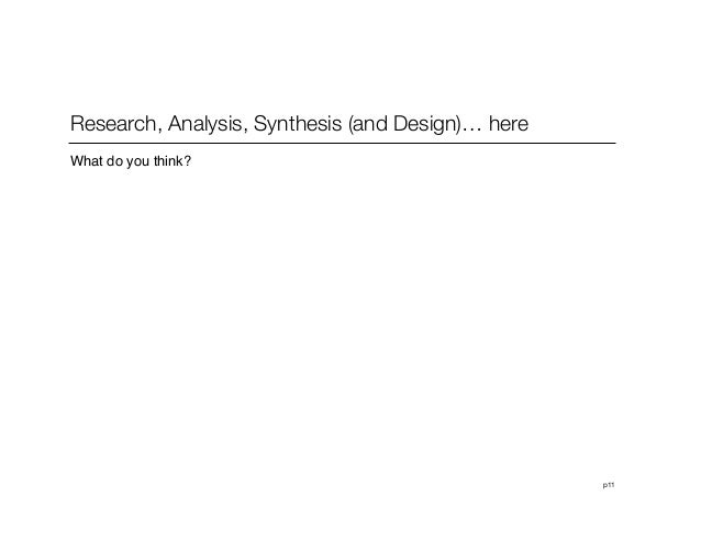 p11Research, Analysis, Synthesis (and Design)… hereWhat do you think?