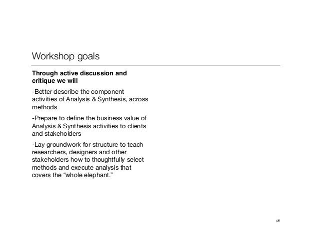 p6Workshop goals Through active discussion andcritique we will-Better describe the componentactivities of Analysis & Synt...