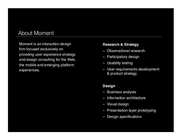p9What we doMoment is an interaction designfirm focused exclusively onproviding user experience strategyand design consulti...