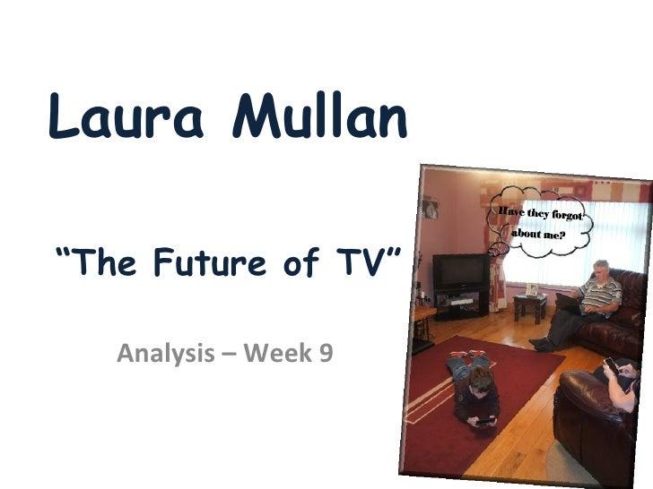 """Laura Mullan """"The Future of TV"""" Analysis – Week 9"""