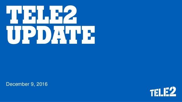 TELE2 UPDATE December 9, 2016
