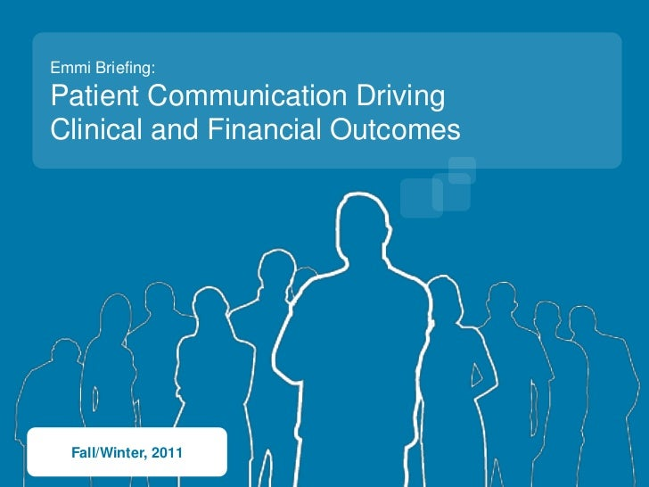 Emmi Briefing:Patient Communication DrivingClinical and Financial Outcomes  Fall/Winter, 2011