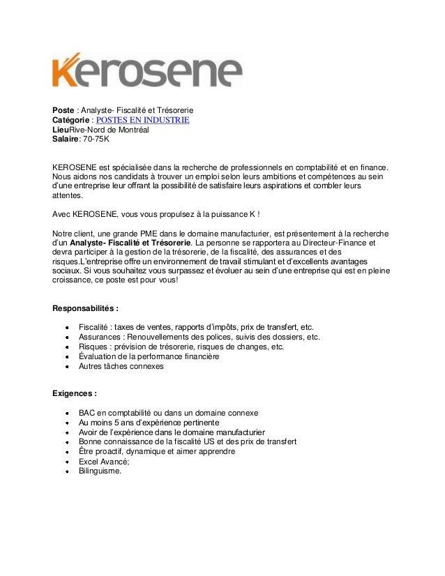Poste : Analyste- Fiscalité et Trésorerie Catégorie : POSTES EN INDUSTRIE LieuRive-Nord de Montréal Salaire: 70-75K  KEROS...
