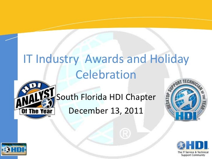 IT Industry Awards and Holiday          Celebration     South Florida HDI Chapter        December 13, 2011