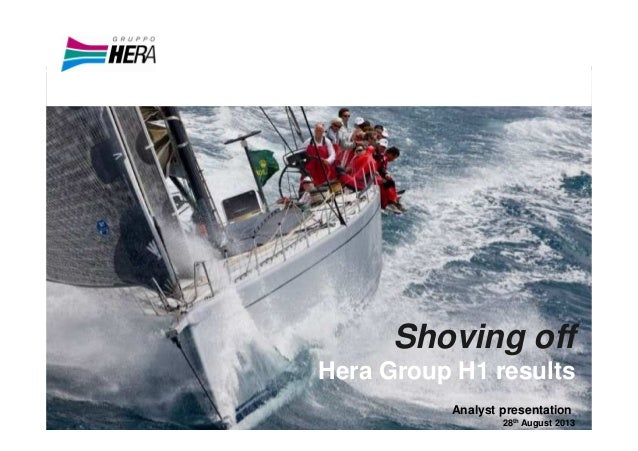 Shoving off Hera Group H1 results Analyst presentation 28th August 2013