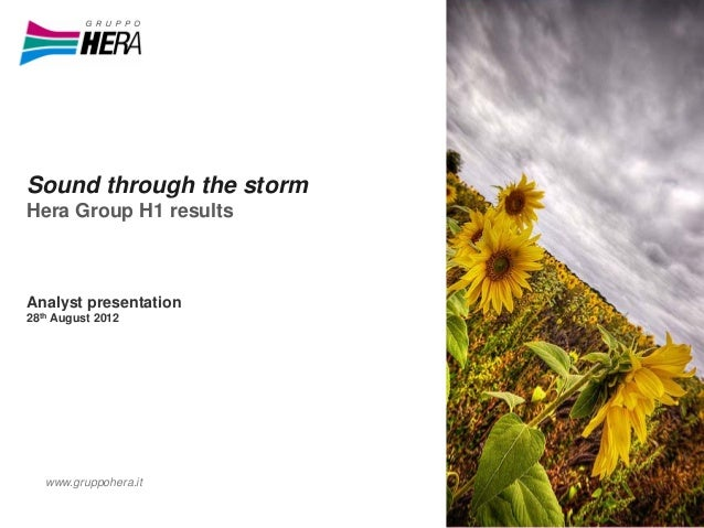 Sound through the storm Hera Group H1 results Analyst presentation 28th August 2012 www.gruppohera.it