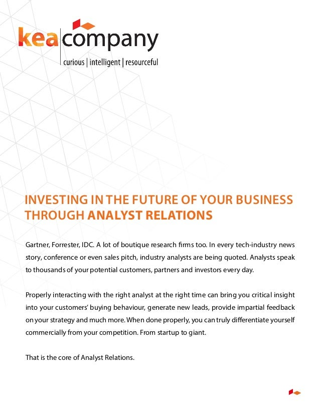 Investing IN THE FUTURE OF your business  through Analyst Relations  Gartner, Forrester, IDC. A lot of boutique research f...