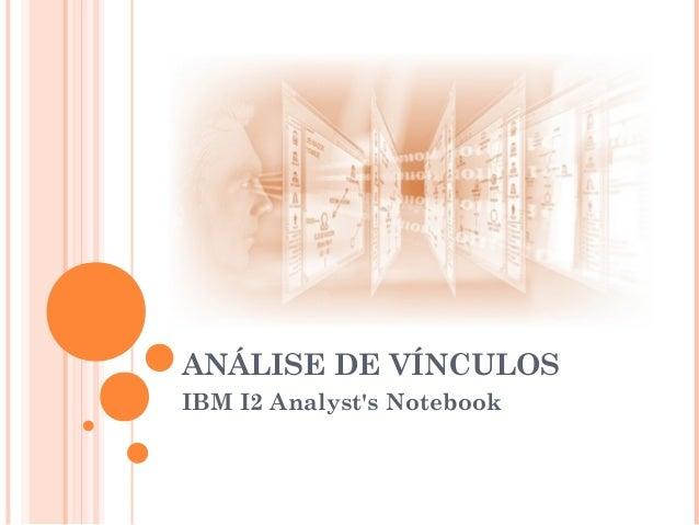 ANÁLISE DE VÍNCULOS IBM I2 Analyst's Notebook
