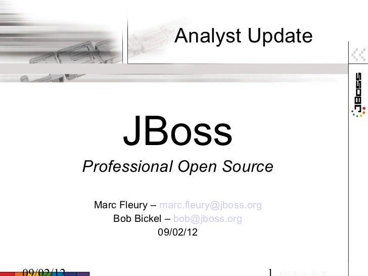 Analyst Update      JBossProfessional Open Source Marc Fleury – marc.fleury@jboss.org    Bob Bickel – bob@jboss.org       ...