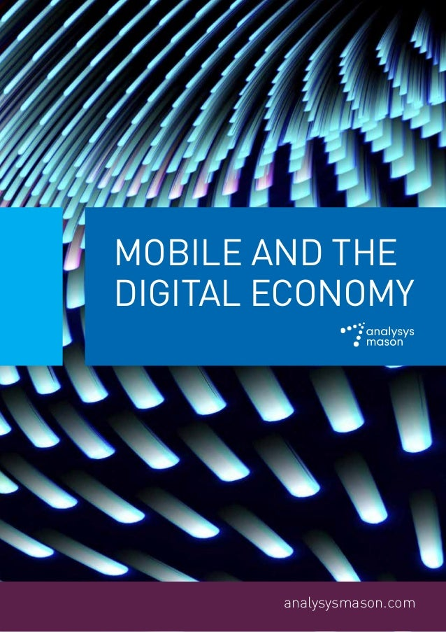 MOBILE AND THE DIGITAL ECONOMY  analysysmason.com