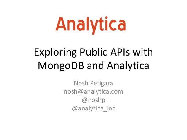 Exploring Public APIs with MongoDB and Analytica         Nosh Petigara      nosh@analytica.com           @noshp        @an...