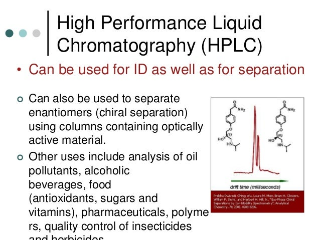 liquid chromatography finds its usefulness in forensic science Chromatography in its various guises is a regular sight in forensic labs around the world scientists first observed the separation of pigments in ink in the 1830s about 80 years later, a russian, mikhail tsvet, carried out the first experiments that we would recognise as 'chromatography' to separate plant pigments including chlorophyll and .