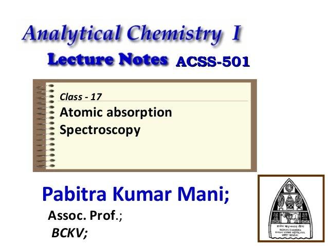 ACSS-501 Class - 17  Atomic absorption Spectroscopy  Pabitra Kumar Mani; Assoc. Prof.; BCKV;