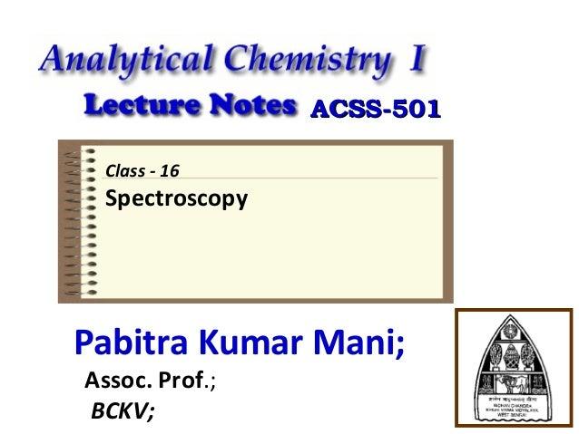 ACSS-501 Class - 16  Spectroscopy  Pabitra Kumar Mani; Assoc. Prof.; BCKV;