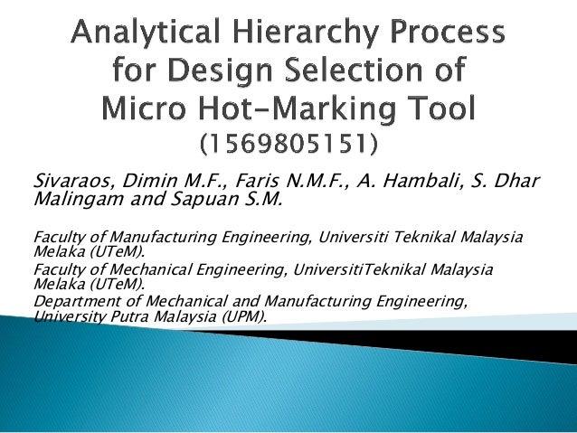 Sivaraos, Dimin M.F., Faris N.M.F., A. Hambali, S. Dhar Malingam and Sapuan S.M. Faculty of Manufacturing Engineering, Uni...