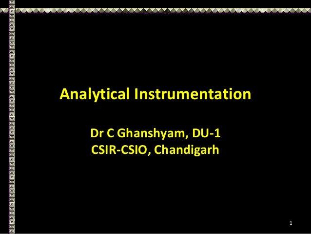 Analytical Instrumentation Dr C Ghanshyam, DU-1 CSIR-CSIO, Chandigarh 1