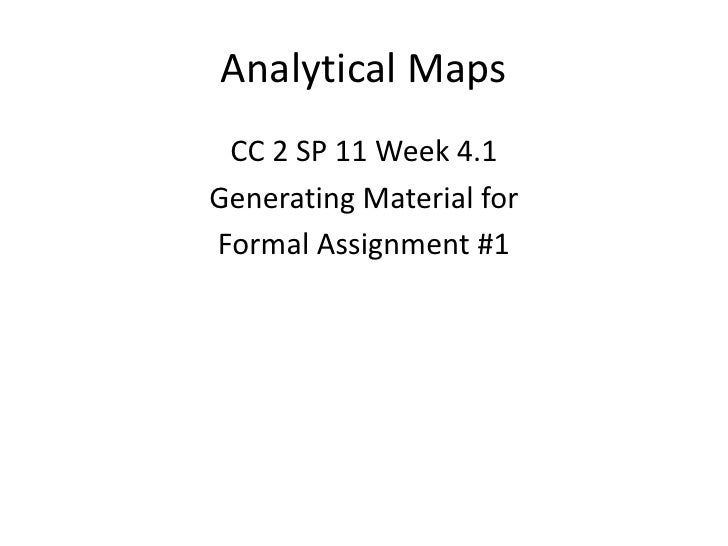 Analytical Maps<br />CC 2 SP 11 Week 4.1<br />Generating Material for <br />Formal Assignment #1<br />