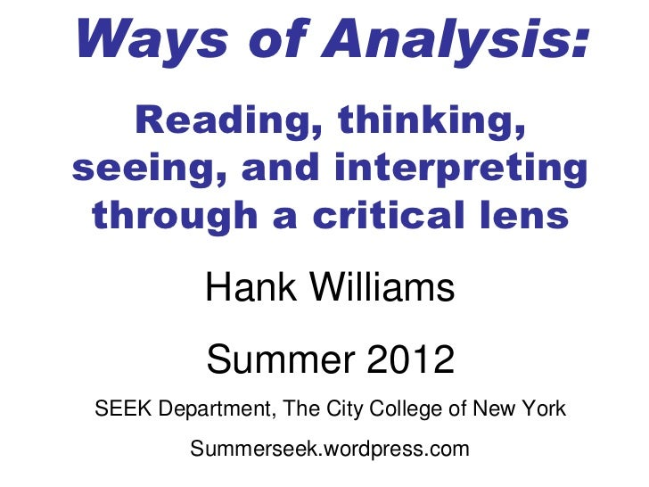 Ways of Analysis:   Reading, thinking,seeing, and interpreting through a critical lens           Hank Williams           S...