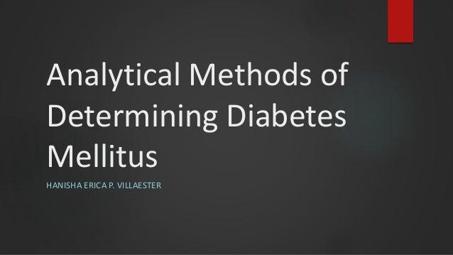 Analytical Methods of Determining Diabetes Mellitus HANISHA ERICA P. VILLAESTER