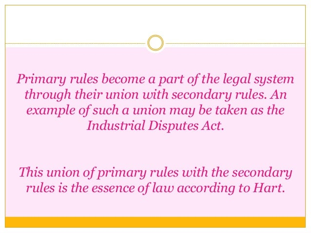 Primary rules become a part of the legal system through their union with secondary rules. An example of such a union may b...
