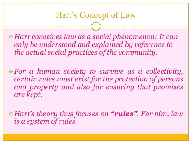 Hart's Concept of Law Hart conceives law as a social phenomenon: It can only be understood and explained by reference to ...