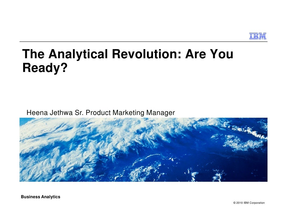 The Analytical Revolution: Are You Ready?     Heena Jethwa Sr. Product Marketing Manager     Business Analytics           ...