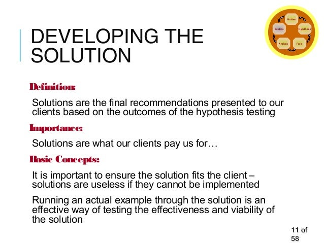 DEVELOPING THE SOLUTION Definition: Solutions are the final recommendations presented to our clients based on the outcomes...