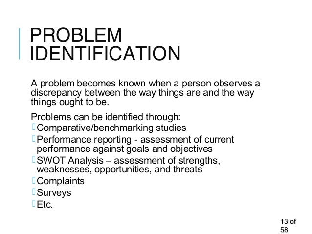 PROBLEM IDENTIFICATION A problem becomes known when a person observes a discrepancy between the way things are and the way...