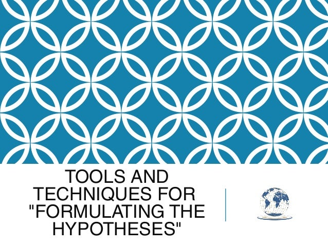 """TOOLS AND TECHNIQUES FOR """"FORMULATING THE HYPOTHESES"""""""