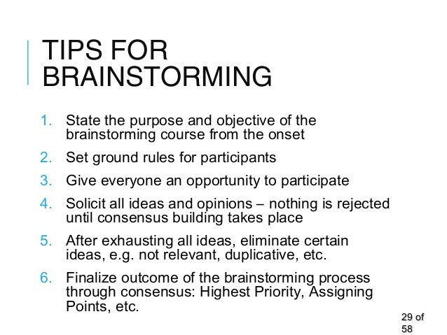 TIPS FOR BRAINSTORMING 1. State the purpose and objective of the brainstorming course from the onset 2. Set ground rules f...