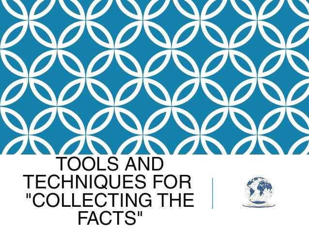 """TOOLS AND TECHNIQUES FOR """"COLLECTING THE FACTS"""""""
