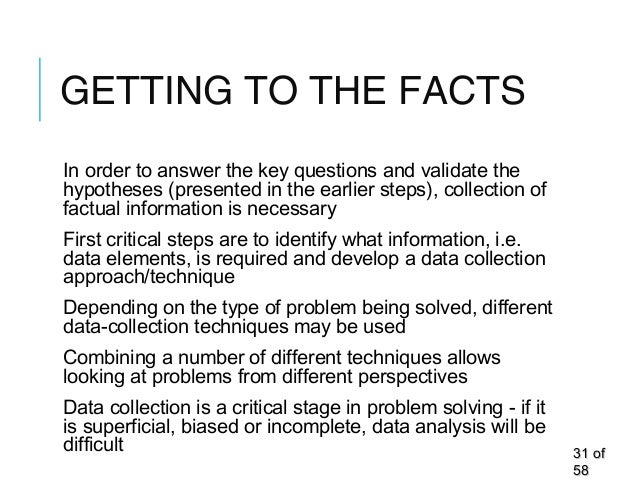GETTING TO THE FACTS In order to answer the key questions and validate the hypotheses (presented in the earlier steps), co...