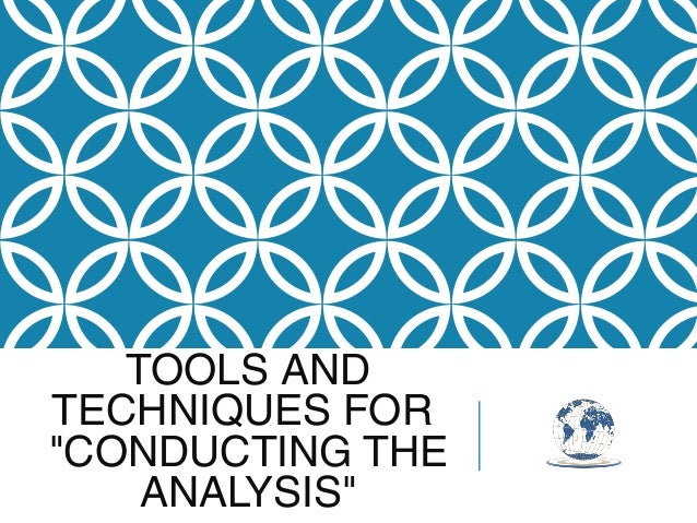 """TOOLS AND TECHNIQUES FOR """"CONDUCTING THE ANALYSIS"""""""