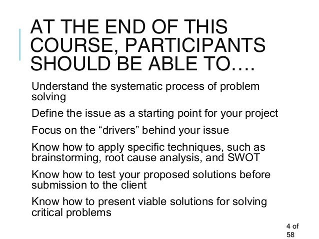 AT THE END OF THIS COURSE, PARTICIPANTS SHOULD BE ABLE TO…. Understand the systematic process of problem solving Define th...
