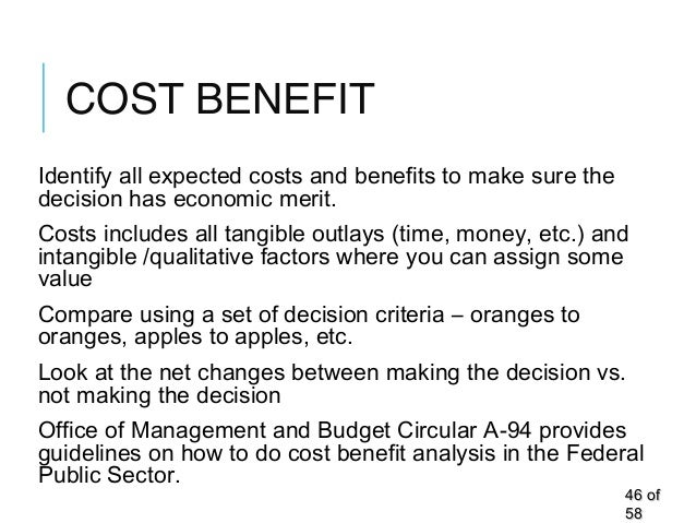COST BENEFIT Identify all expected costs and benefits to make sure the decision has economic merit. Costs includes all tan...
