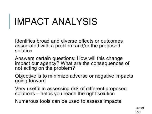 IMPACT ANALYSIS Identifies broad and diverse effects or outcomes associated with a problem and/or the proposed solution An...