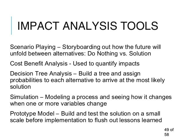 IMPACT ANALYSIS TOOLS Scenario Playing – Storyboarding out how the future will unfold between alternatives: Do Nothing vs....
