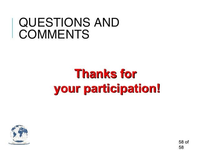 QUESTIONS AND COMMENTS 5858 ofof 5858 Thanks forThanks for your participation!your participation!