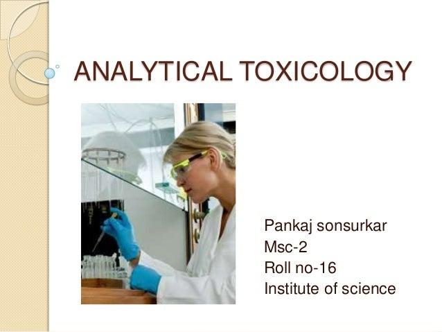ANALYTICAL TOXICOLOGY  Pankaj sonsurkar Msc-2 Roll no-16 Institute of science