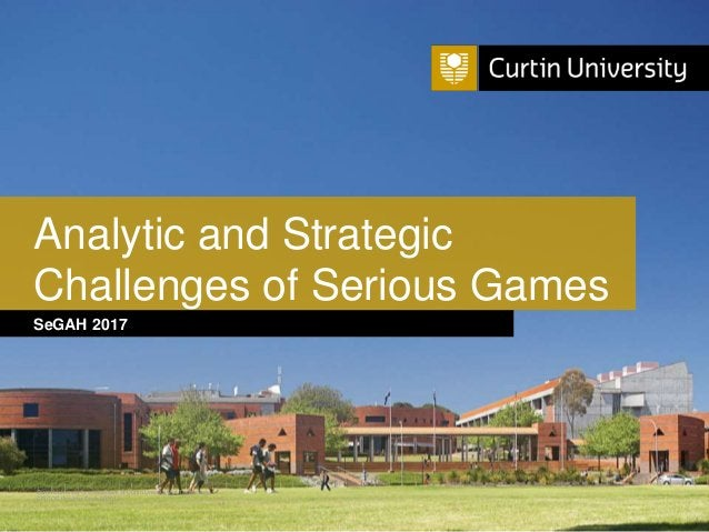 Curtin University is a trademark of Curtin University of Technology CRICOS Provider Code 00301J SeGAH 2017 Analytic and St...