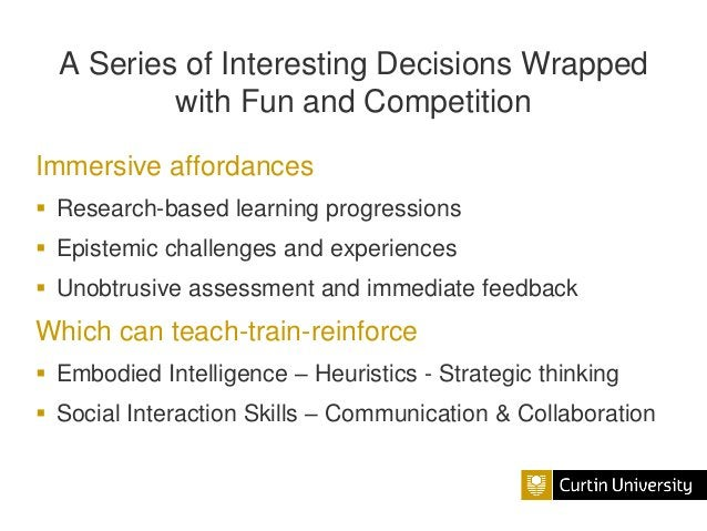 A Series of Interesting Decisions Wrapped with Fun and Competition Immersive affordances  Research-based learning progres...