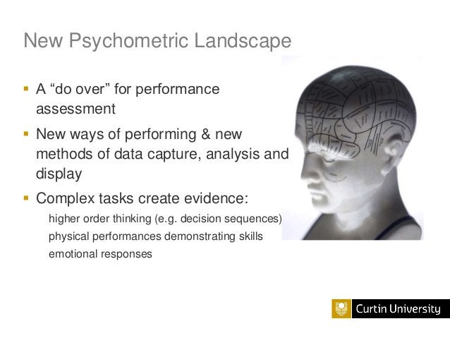 """New Psychometric Landscape  A """"do over"""" for performance assessment  New ways of performing & new methods of data capture..."""