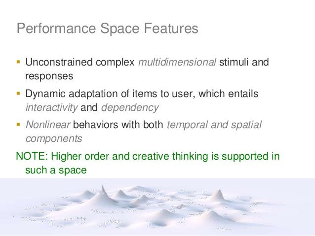 Performance Space Features  Unconstrained complex multidimensional stimuli and responses  Dynamic adaptation of items to...