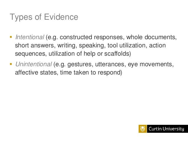 Types of Evidence  Intentional (e.g. constructed responses, whole documents, short answers, writing, speaking, tool utili...